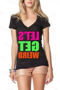 Let's Get Weird Women's V-Neck Funny Drinking College Party